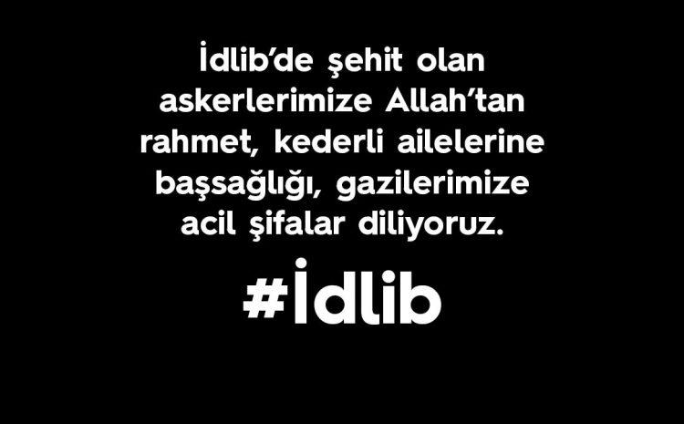 İdlib'de şehit olan askerlerimize Allah'tan rahmet, kederli ailelerine başsağlığı, gazilerimize acil şifalar diliyoruz.
